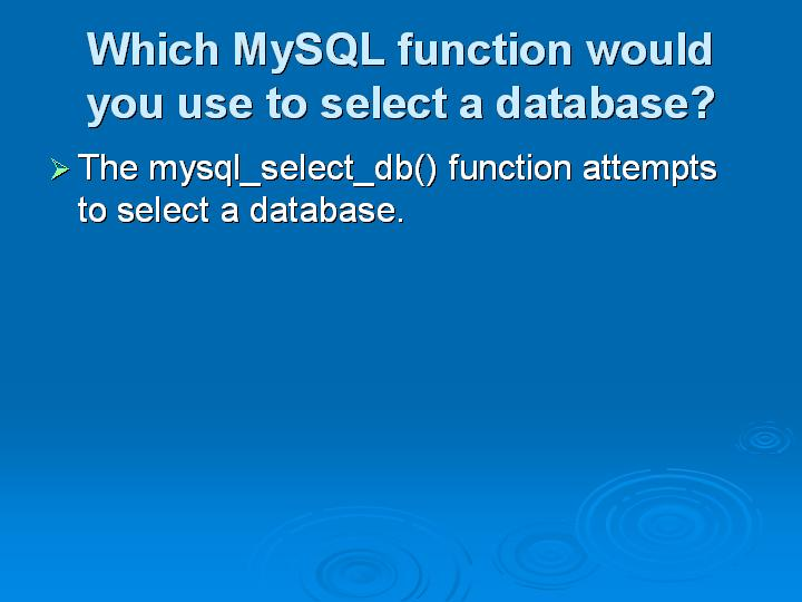 68_Which MySQL function would you use to select a database