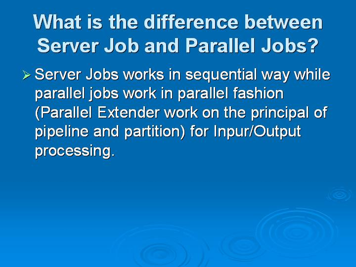 19_What is the difference between Server Job and Parallel Jobs