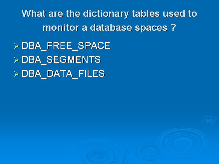 20_What are the dictionary tables used to monitor a database spaces