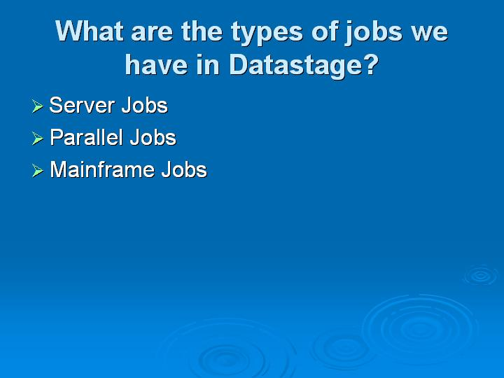 21_What are the types of jobs we have in Datastage