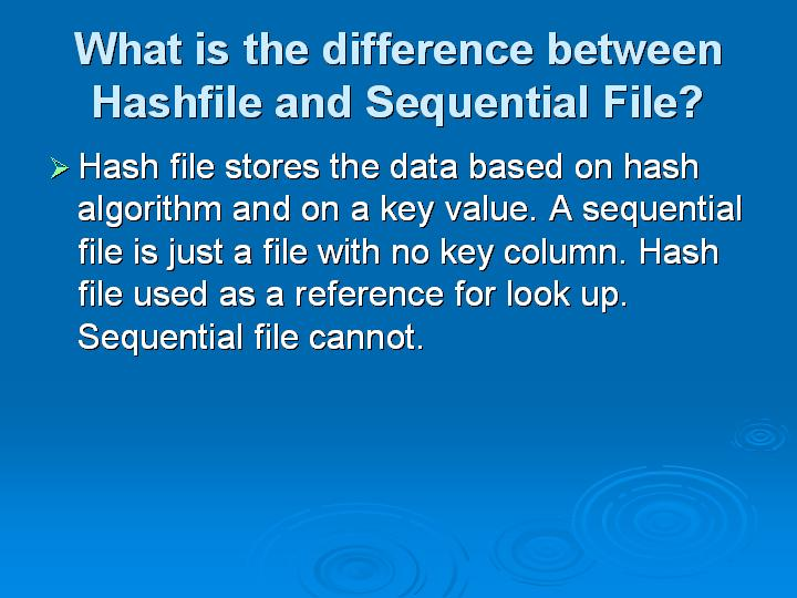 24_What is the difference between Hashfile and Sequential File