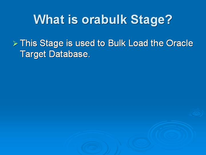 28_What is orabulk Stage