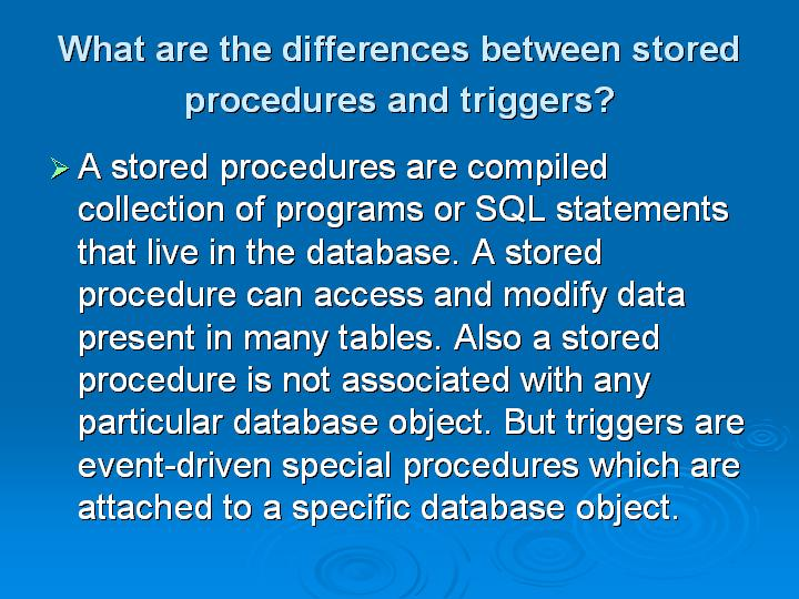 32_What are the differences between stored procedures and triggers