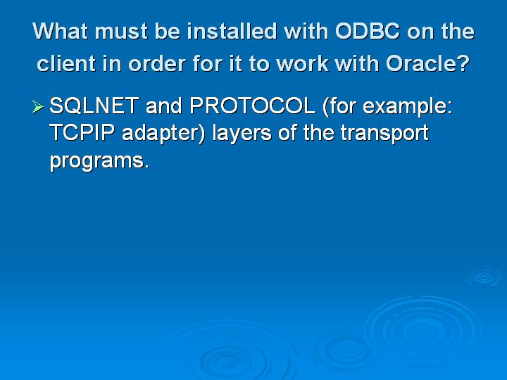 33_What must be installed with ODBC on the client in order for it to work with Oracle
