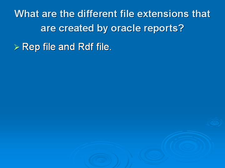 34_What are the different file extensions that are created by oracle reports