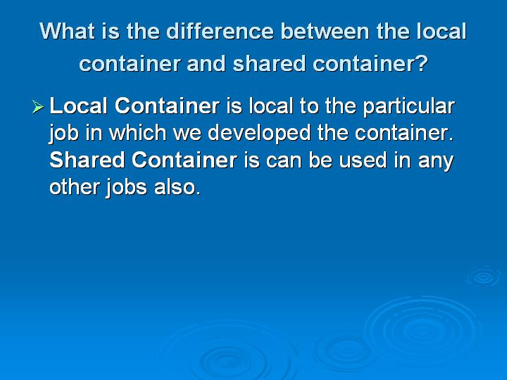 35_What is the difference between the local container and shared container