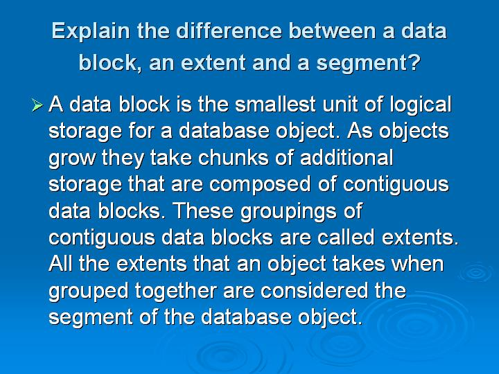36_Explain the difference between a data block an extent and a segment