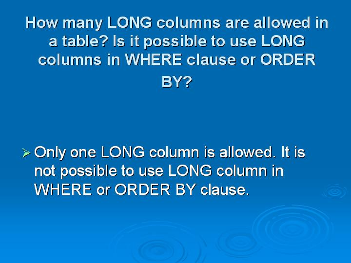 38_How many LONG columns are allowed in a table Is it possible to use LONG columns in WHERE clause or ORDER BY