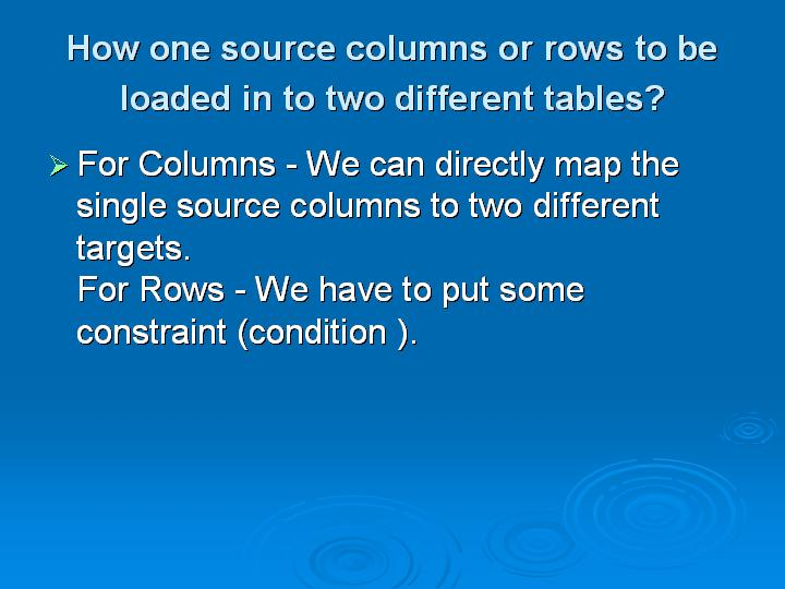 39_How one source columns or rows to be loaded in to two different tables