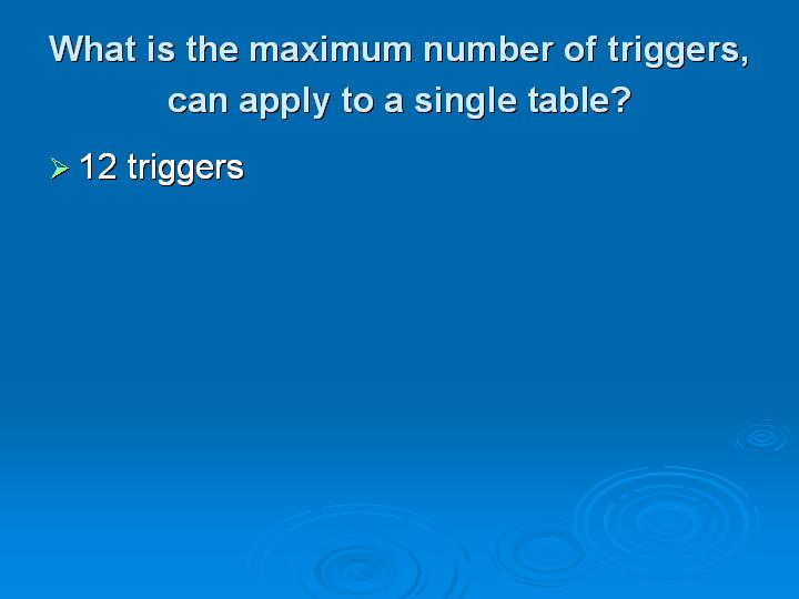 40_What is the maximum number of triggers can apply to a single table