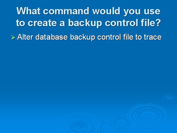 41_What command would you use to create a backup control file