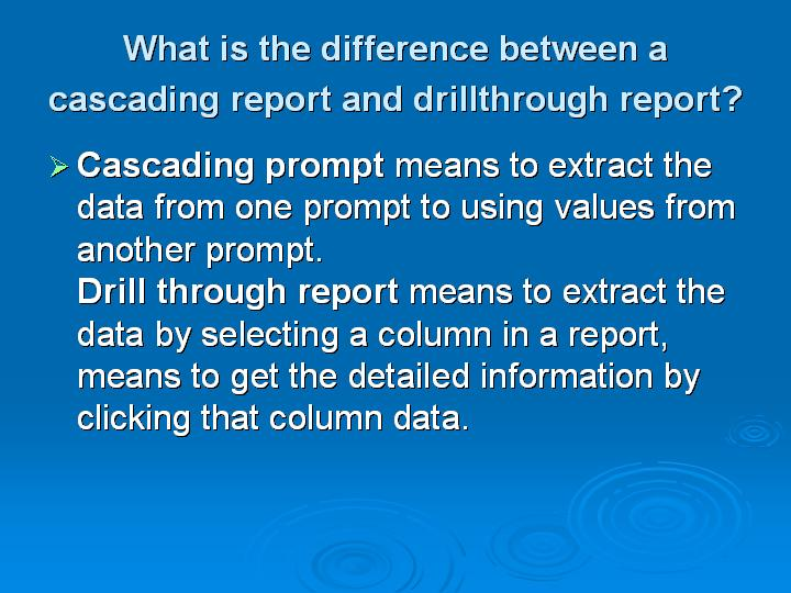 44_What is the difference between a cascading report and drillthrough report