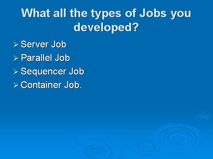 47_What all the types of Jobs you developed