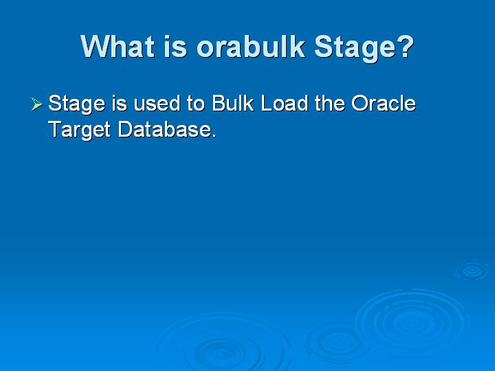 49_What is orabulk Stage