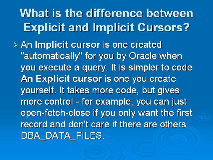 50_What is the difference between Explicit and Implicit Cursors