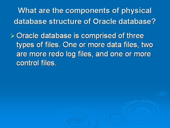 52_What are the components of physical database structure of Oracle database