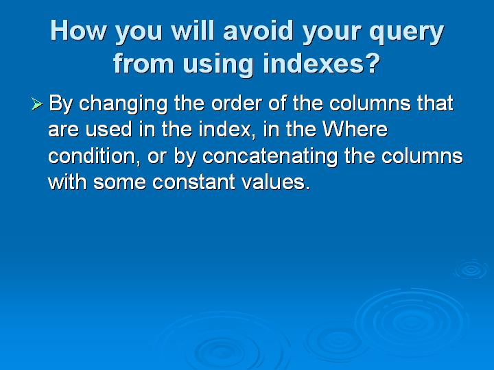 56_How you will avoid your query from using indexes