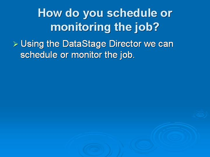 63_How do you schedule or monitoring the job