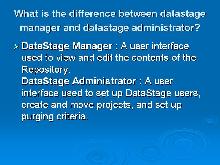 68_What is the difference between datastage manager and datastage administrator