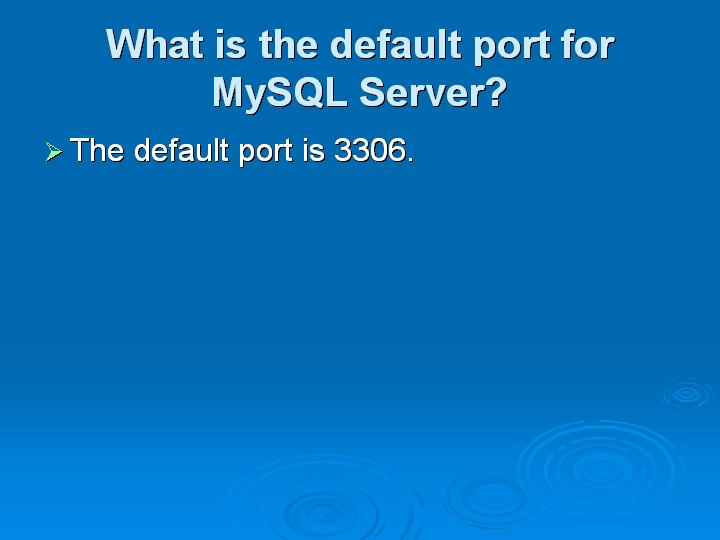 10_What is the default port for MySQL Server