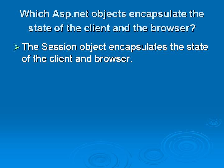 16_Which Aspnet objects encapsulate the state of the client and the browser