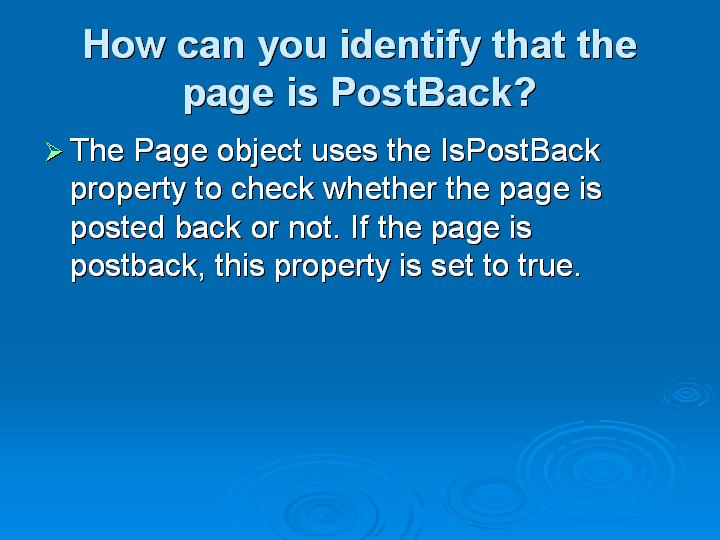 18_How can you identify that the page is PostBack