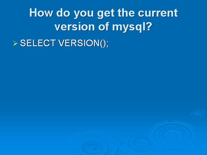 19_How do you get the current version of mysql
