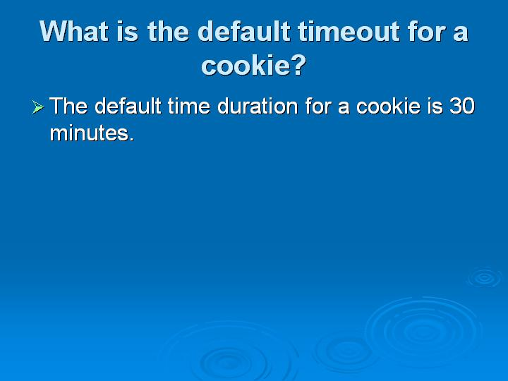 25_What is the default timeout for a cookie