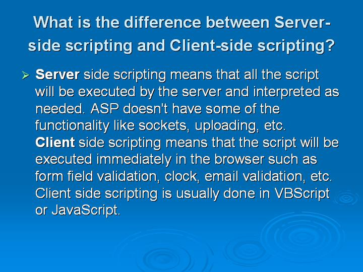 27_What is the difference between Server-side scripting and Client-side scripting