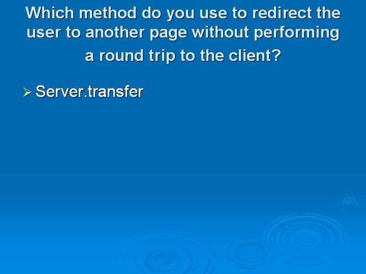 30_Which method do you use to redirect the user to another page without performing a round trip to the client
