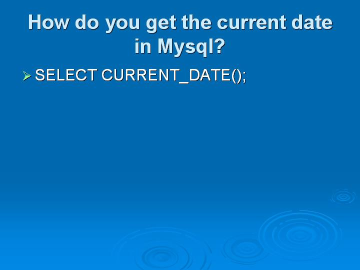 36_How do you get the current date in Mysql