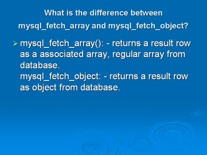 37_What is the difference between mysql_fetch_array and mysql_fetch_object