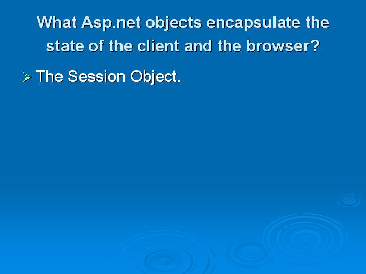 38_What Aspnet objects encapsulate the state of the client and the browser