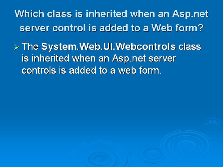 39_Which class is inherited when an Aspnet server control is added to a Web form