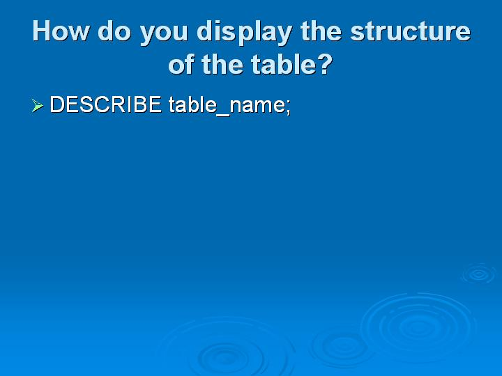 40_How do you display the structure of the table