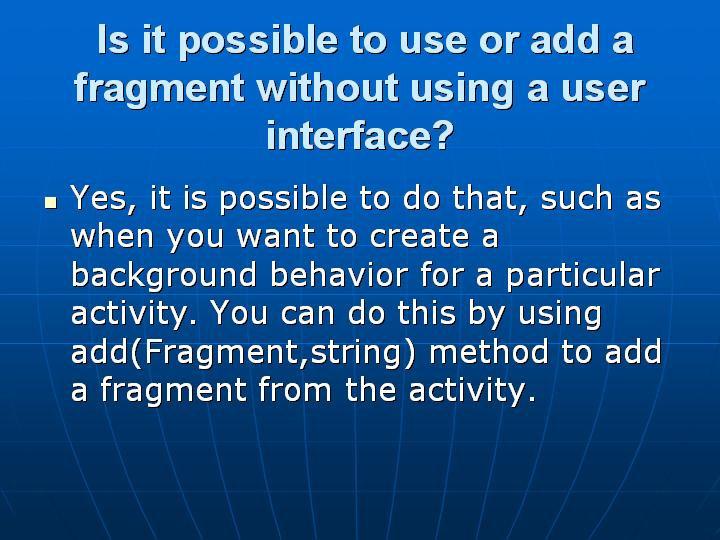 42_ Is it possible to use or add a fragment without using a user interface