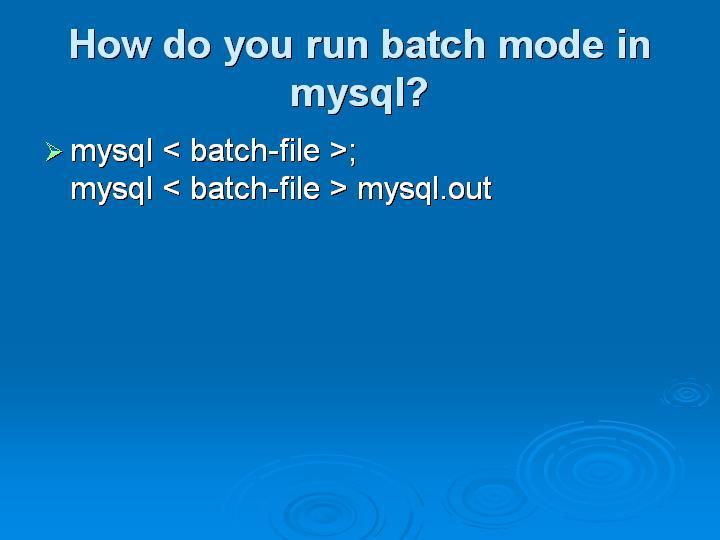 44_How do you run batch mode in mysql