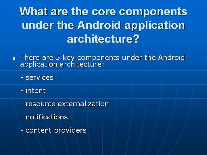 44_What are the core components under the Android application architecture