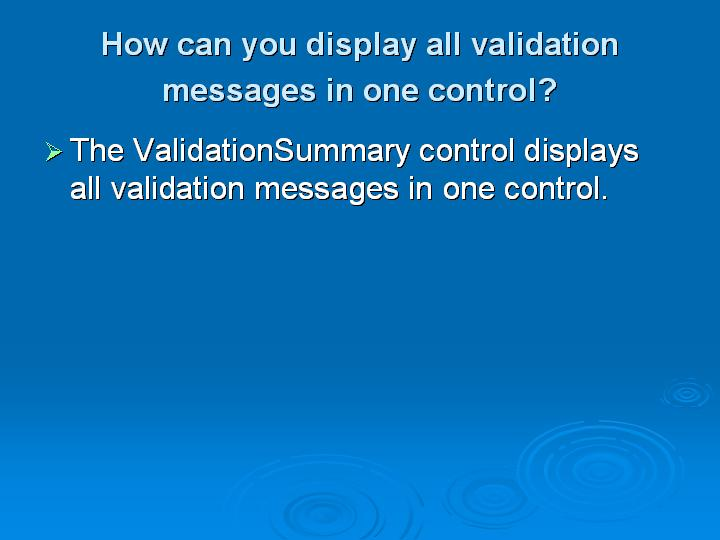 46_How can you display all validation messages in one control