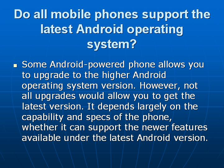 47_Do all mobile phones support the latest Android operating system