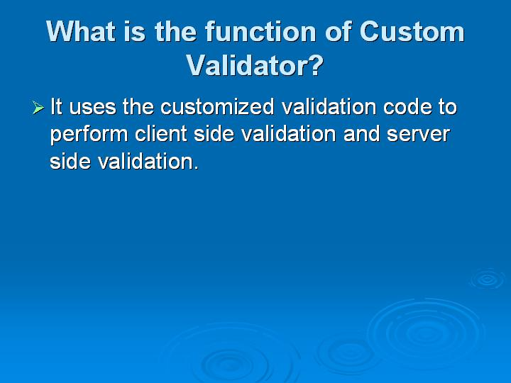 49_What is the function of Custom Validator