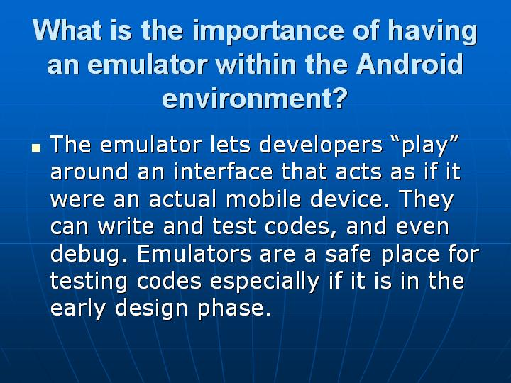7_What is the importance of having an emulator within the Android environment