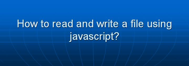 10_How to read and write a file using javascript