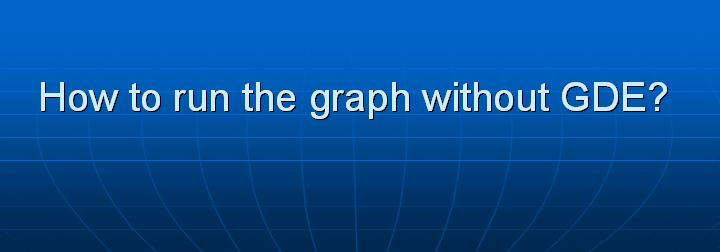 10_How to run the graph without GDE