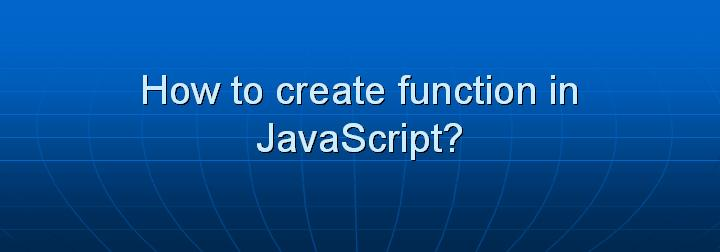 11_How to create function in JavaScript