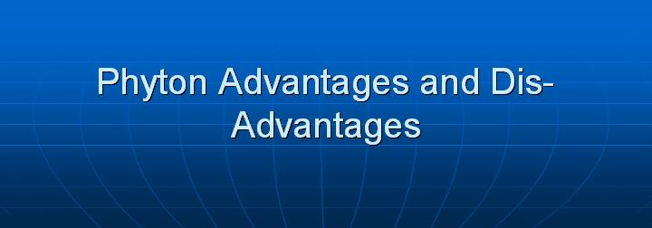12_Phyton Advantages and Dis-Advantages