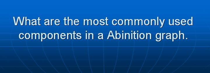 12_What are the most commonly used components in a Abinition graph