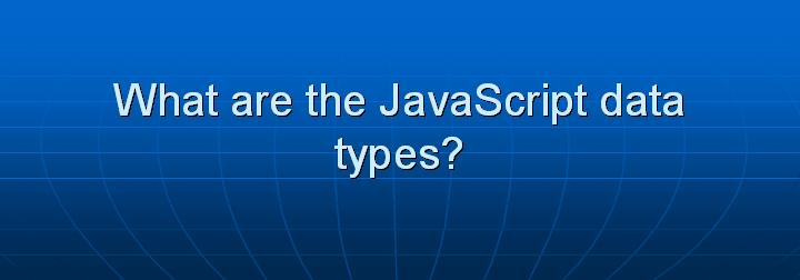 14_What are the JavaScript data types