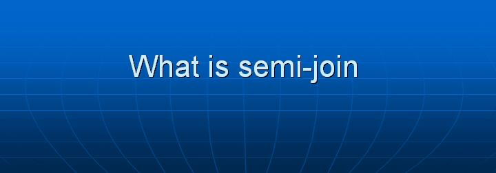14_What is semi-join
