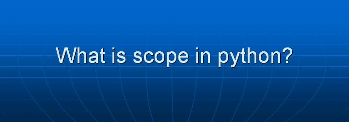 16_What is scope in python